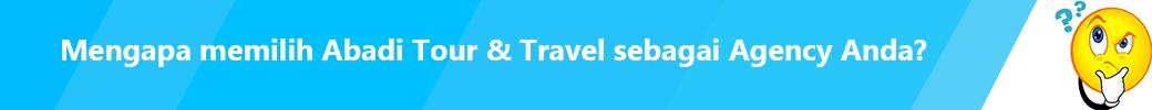 Mengapa memilih Abadi Tour & Travel ?